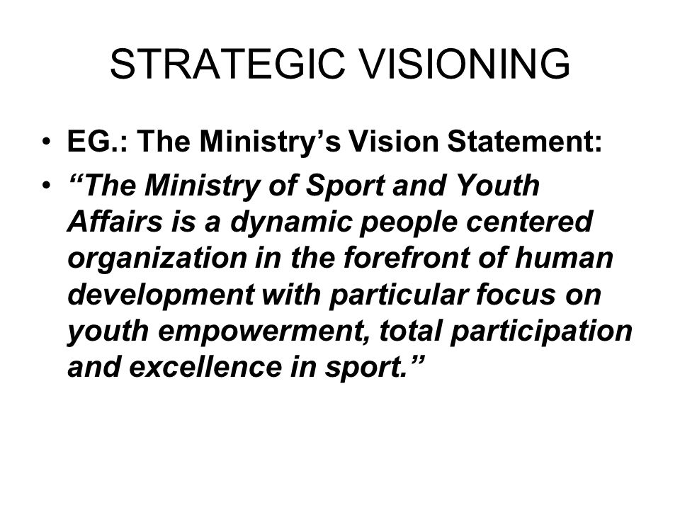 STRATEGIC VISIONING EG.: The Ministry's Vision Statement: