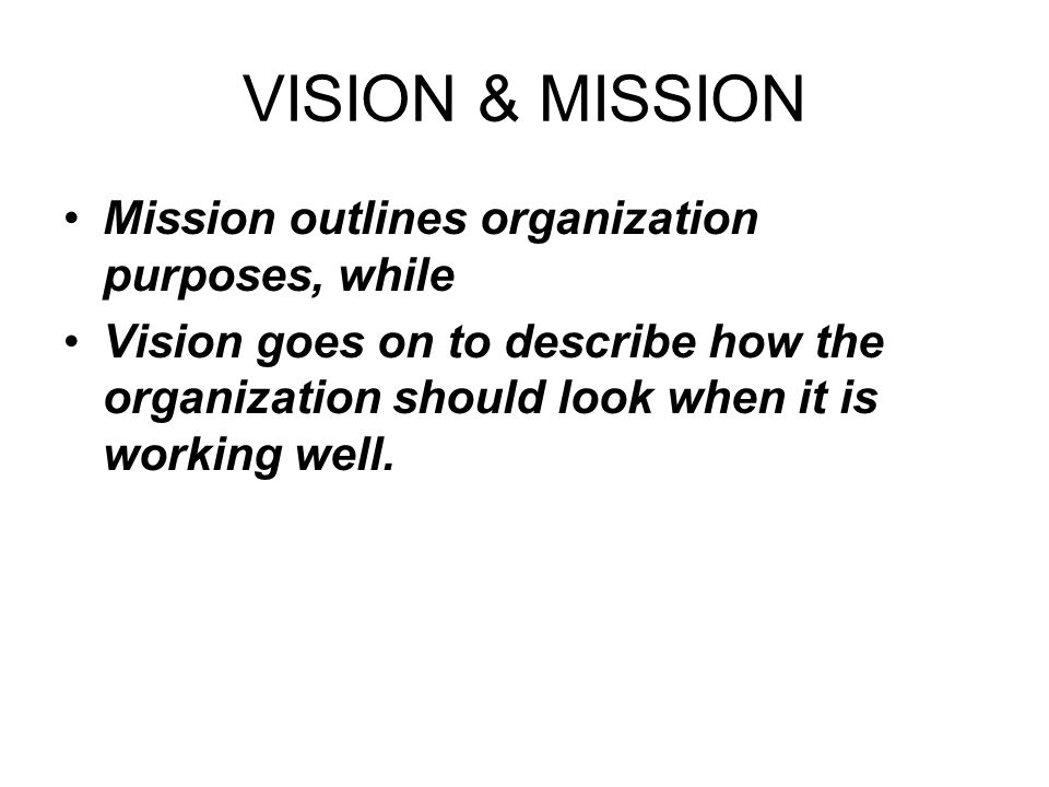 VISION & MISSION Mission outlines organization purposes, while