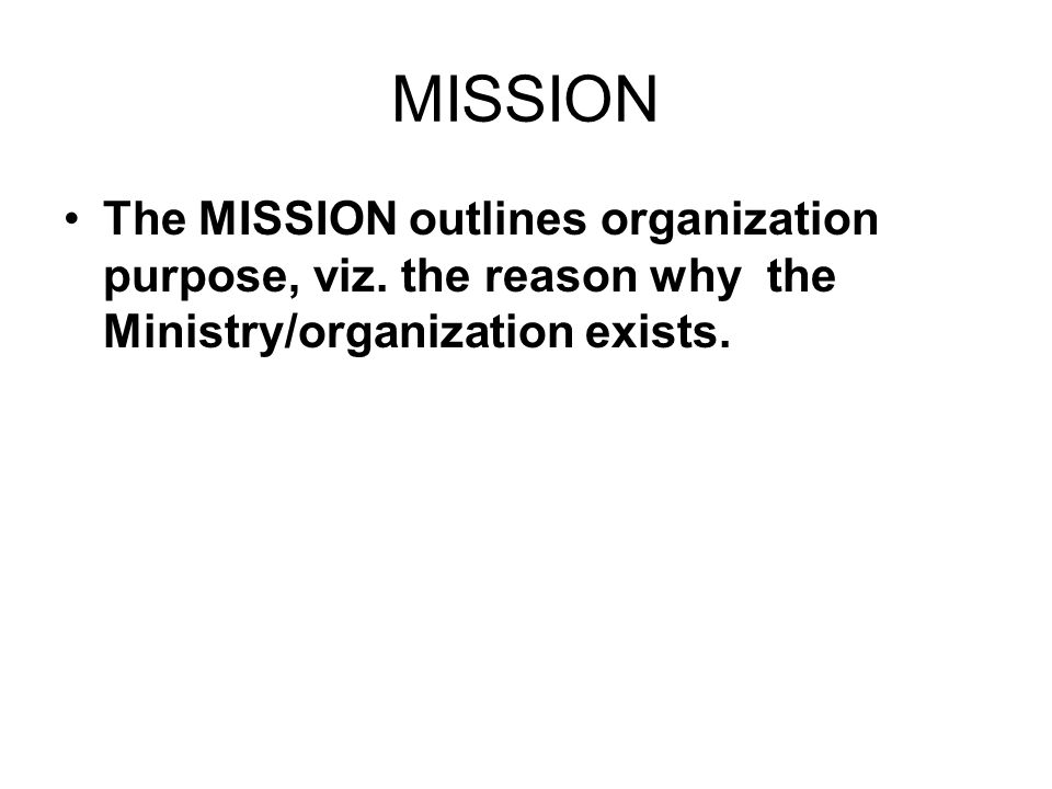 MISSION The MISSION outlines organization purpose, viz.
