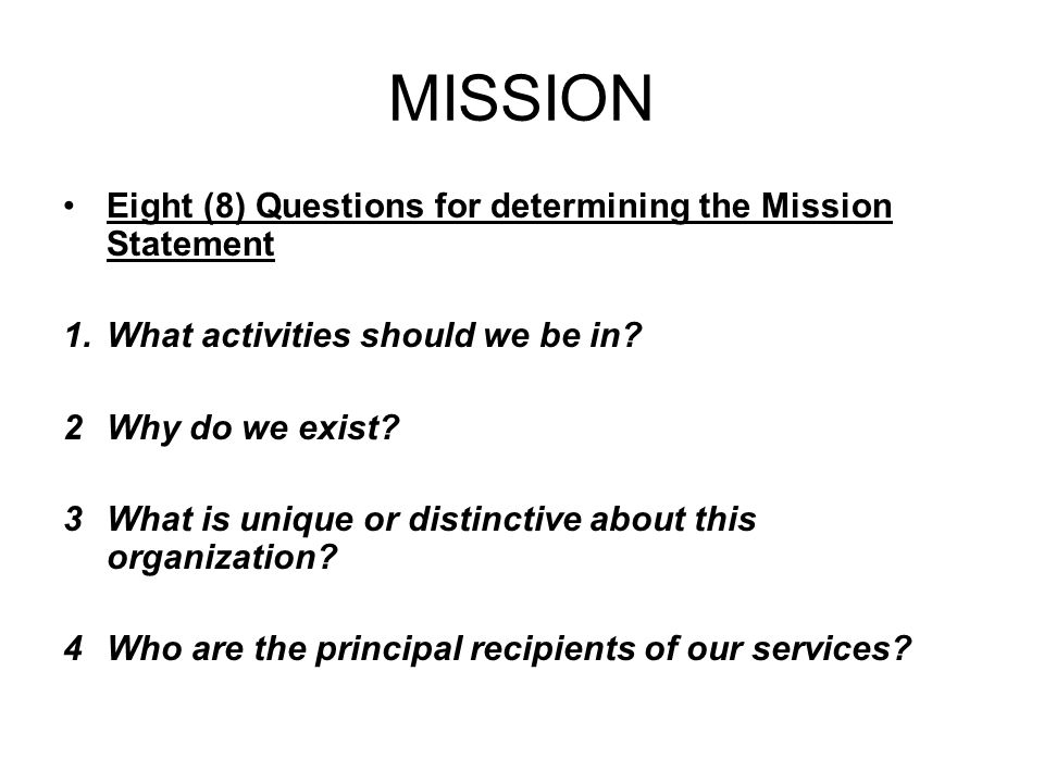 MISSION Eight (8) Questions for determining the Mission Statement