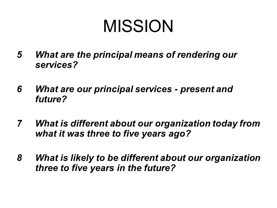MISSION What are the principal means of rendering our services