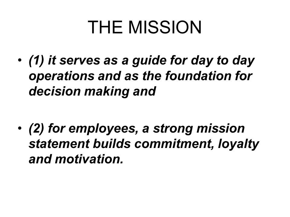 THE MISSION (1) it serves as a guide for day to day operations and as the foundation for decision making and.