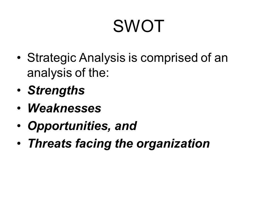 SWOT Strategic Analysis is comprised of an analysis of the: Strengths