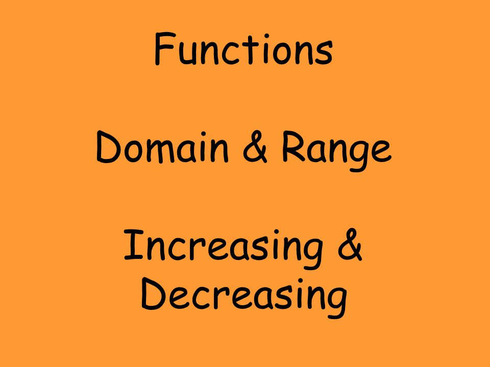 Functions Domain & Range Increasing & Decreasing