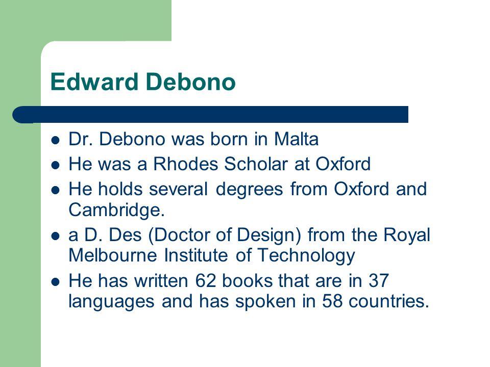 Edward Debono Dr. Debono was born in Malta