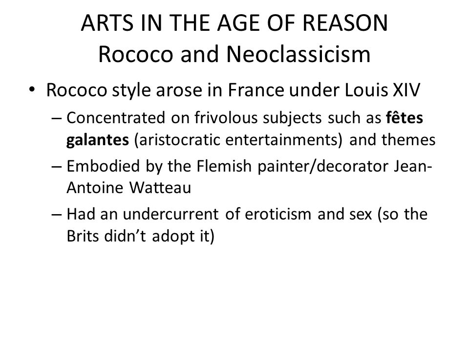 ARTS IN THE AGE OF REASON Rococo and Neoclassicism