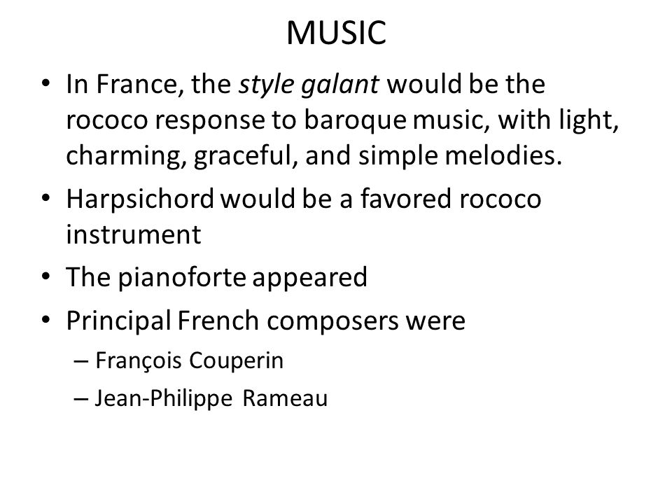MUSIC In France, the style galant would be the rococo response to baroque music, with light, charming, graceful, and simple melodies.
