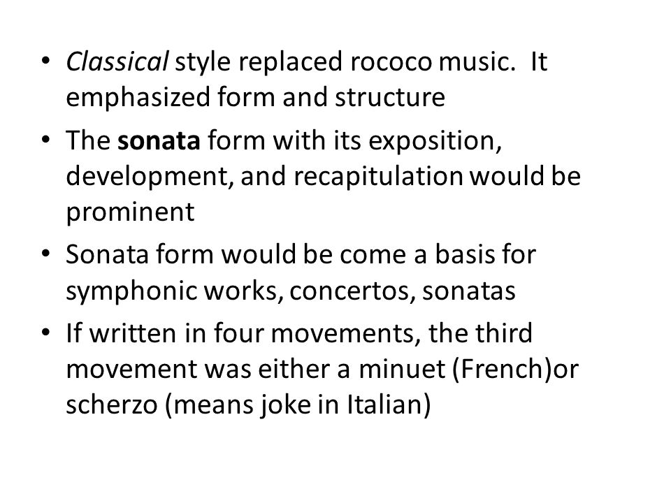 Classical style replaced rococo music. It emphasized form and structure