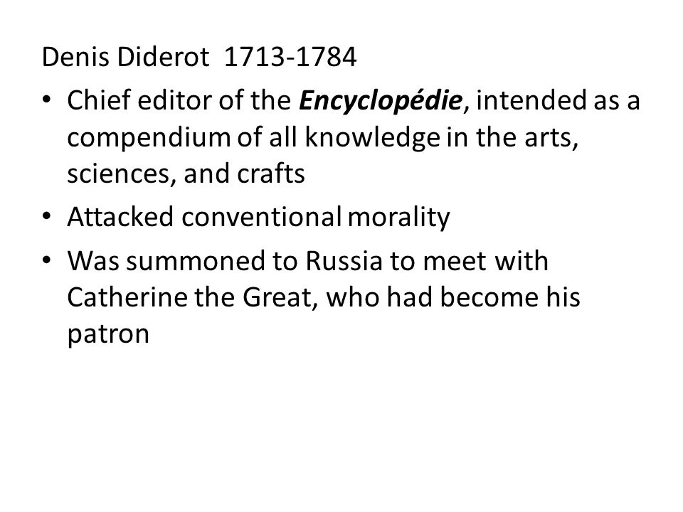 Denis Diderot 1713-1784 Chief editor of the Encyclopédie, intended as a compendium of all knowledge in the arts, sciences, and crafts.