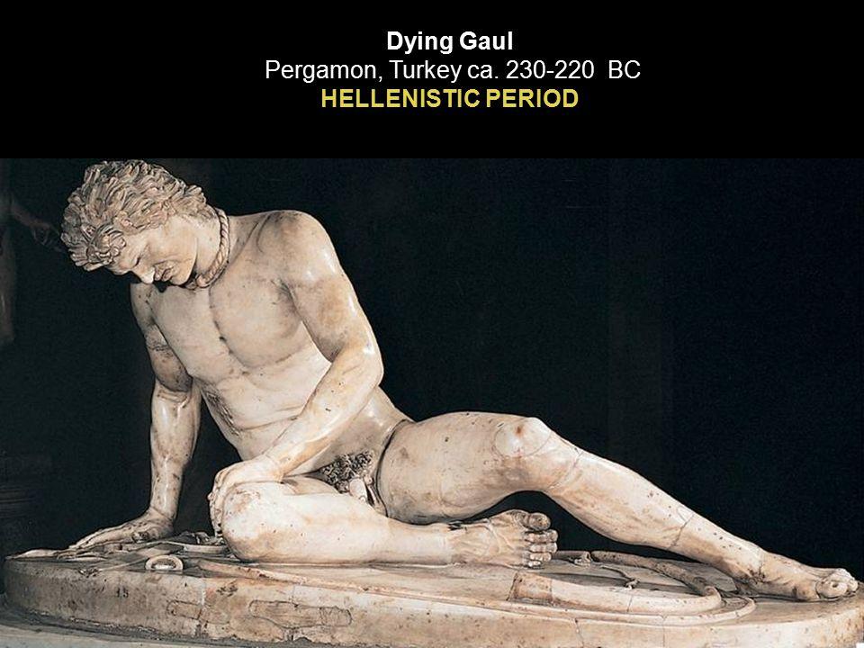Dying Gaul Pergamon, Turkey ca. 230-220 BC HELLENISTIC PERIOD