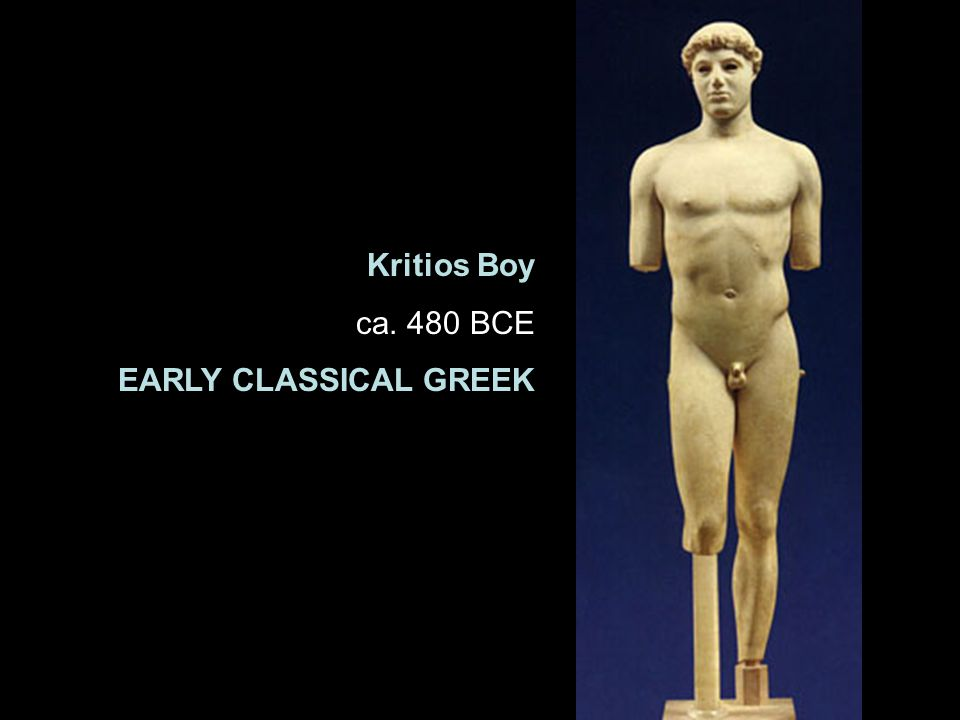 Kritios Boy ca. 480 BCE EARLY CLASSICAL GREEK