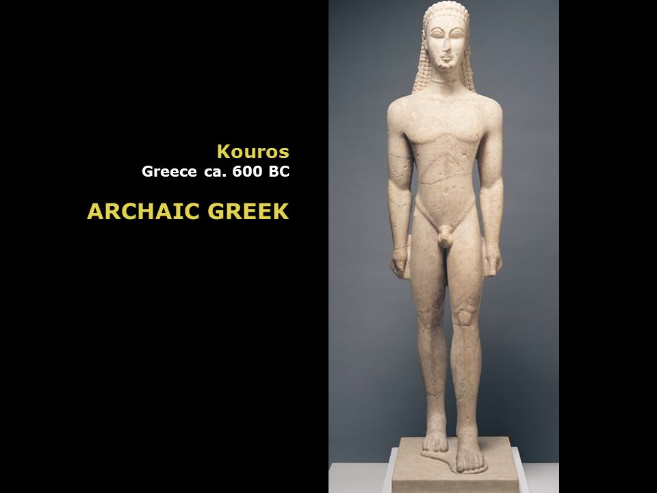 Kouros Greece ca. 600 BC ARCHAIC GREEK