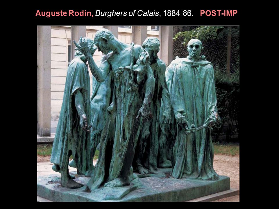 Auguste Rodin, Burghers of Calais, 1884-86. POST-IMP