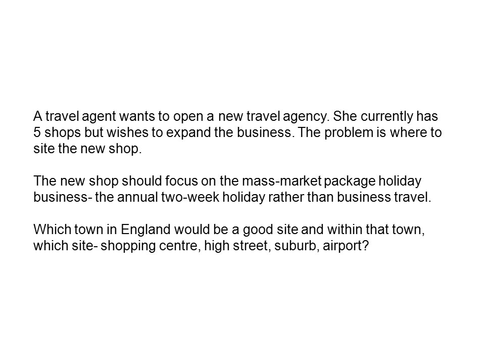 A travel agent wants to open a new travel agency. She currently has