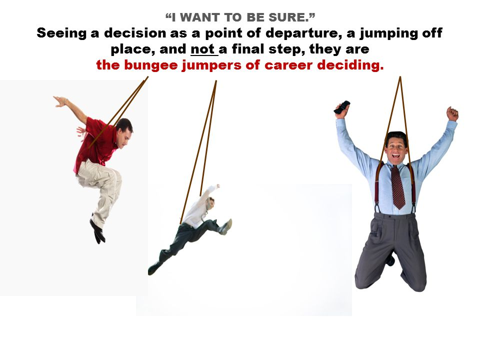 the bungee jumpers of career deciding.