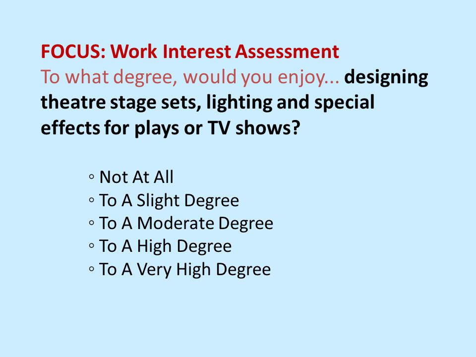 FOCUS: Work Interest Assessment To what degree, would you enjoy