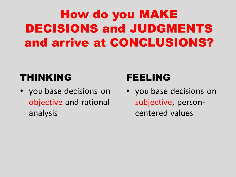How do you MAKE DECISIONS and JUDGMENTS and arrive at CONCLUSIONS