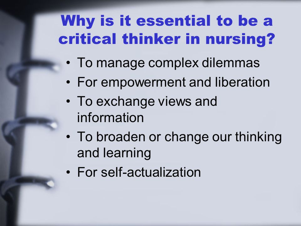 Why is it essential to be a critical thinker in nursing