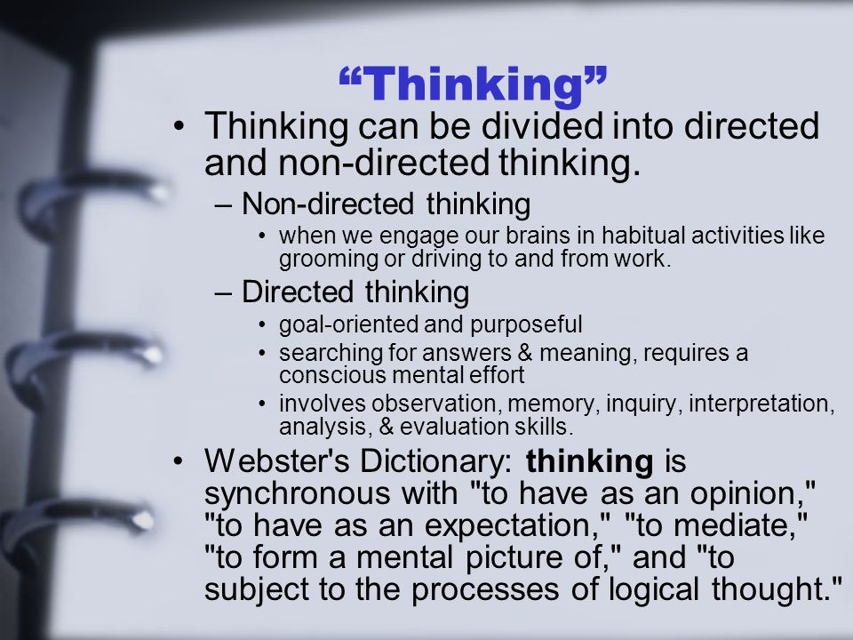 Thinking Thinking can be divided into directed and non-directed thinking. Non-directed thinking.