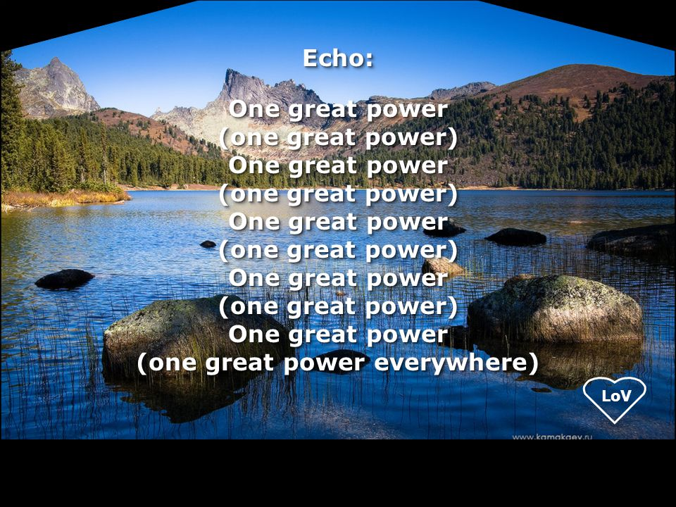 Echo: One great power (one great power) (one great power everywhere)