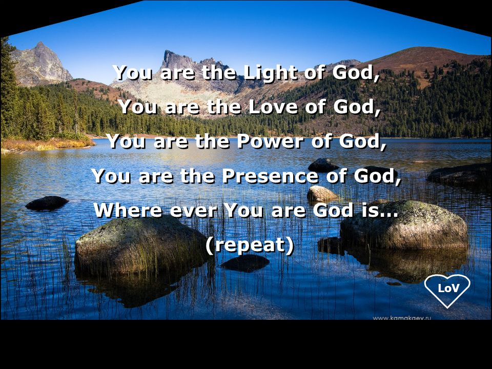 You are the Presence of God, Where ever You are God is…