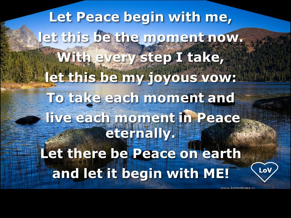 Let Peace begin with me, let this be the moment now