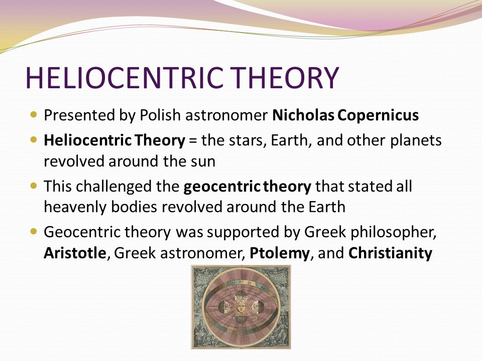 HELIOCENTRIC THEORY Presented by Polish astronomer Nicholas Copernicus