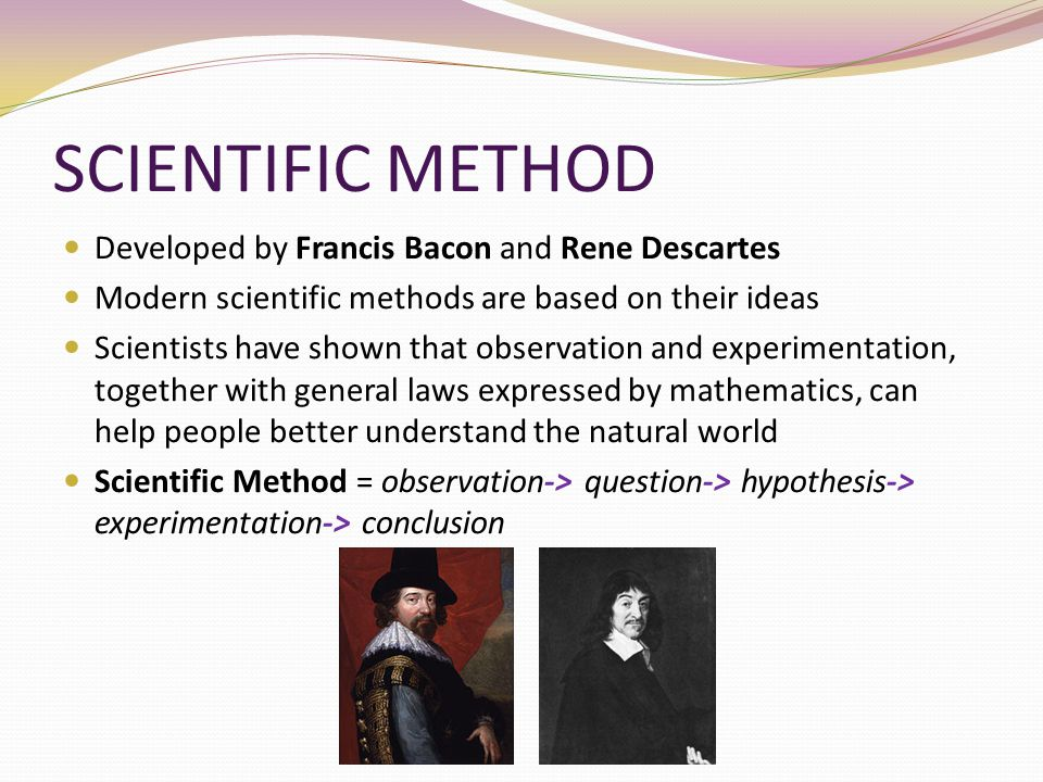 SCIENTIFIC METHOD Developed by Francis Bacon and Rene Descartes
