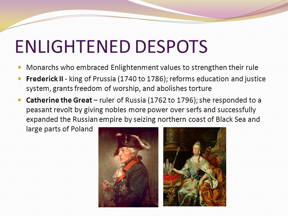 ENLIGHTENED DESPOTS Monarchs who embraced Enlightenment values to strengthen their rule.