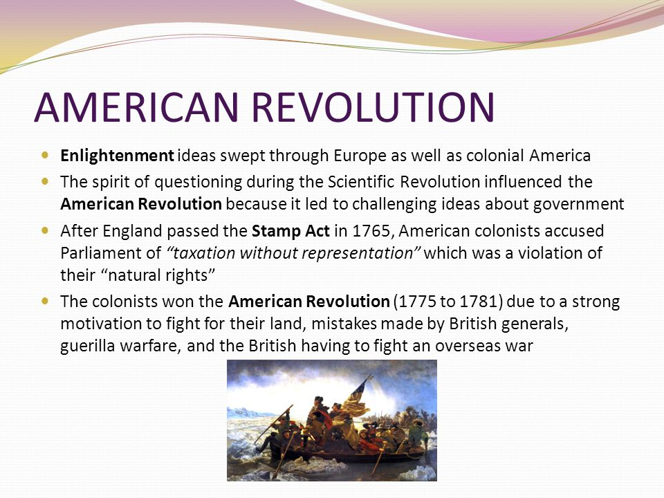 AMERICAN REVOLUTION Enlightenment ideas swept through Europe as well as colonial America.