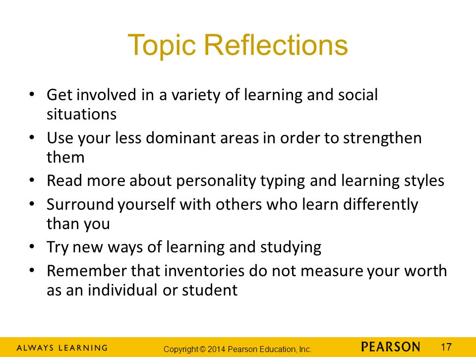 Topic Reflections Get involved in a variety of learning and social situations. Use your less dominant areas in order to strengthen them.