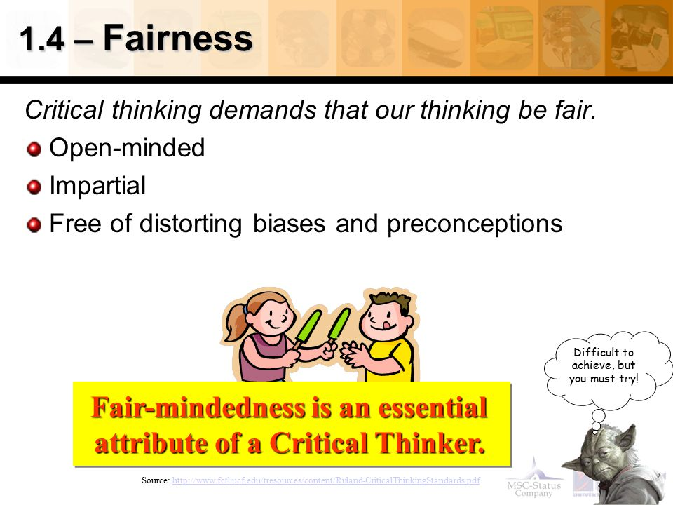 Fair-mindedness is an essential attribute of a Critical Thinker.