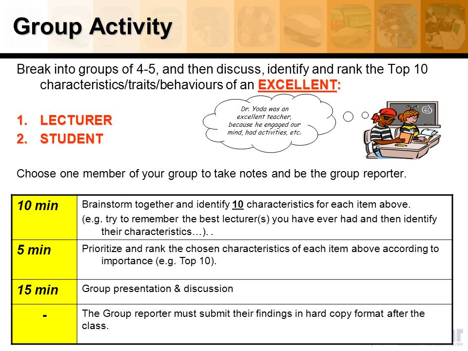 Group Activity Break into groups of 4-5, and then discuss, identify and rank the Top 10 characteristics/traits/behaviours of an EXCELLENT: