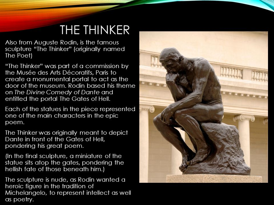 The THinker Also from Auguste Rodin, is the famous sculpture The Thinker (originally named The Poet)