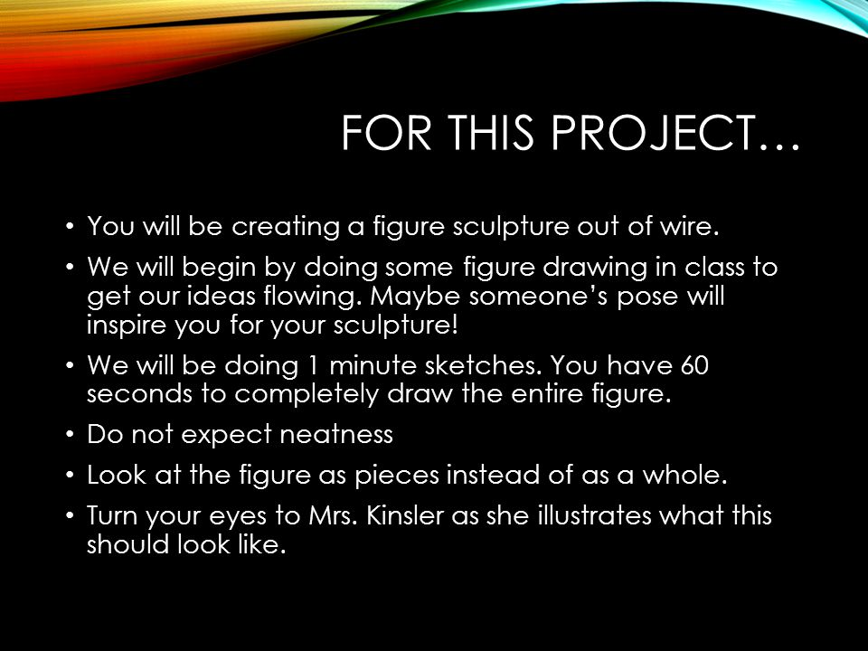 For this project… You will be creating a figure sculpture out of wire.
