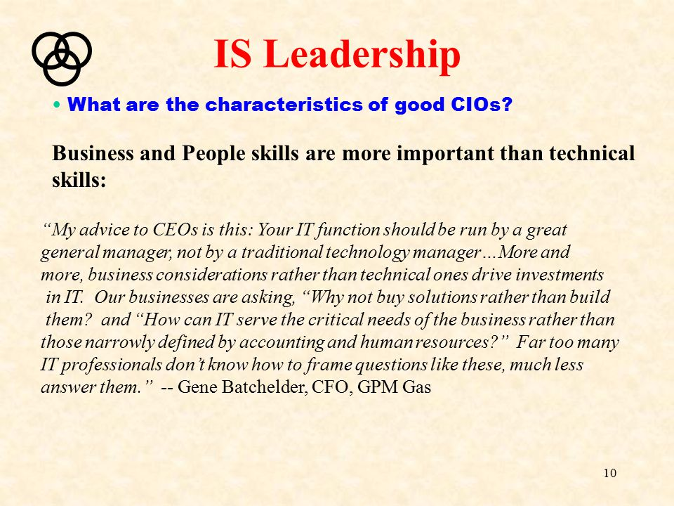 IS Leadership What are the characteristics of good CIOs Business and People skills are more important than technical.