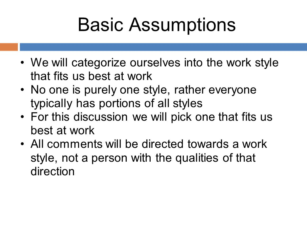 Basic Assumptions We will categorize ourselves into the work style that fits us best at work.