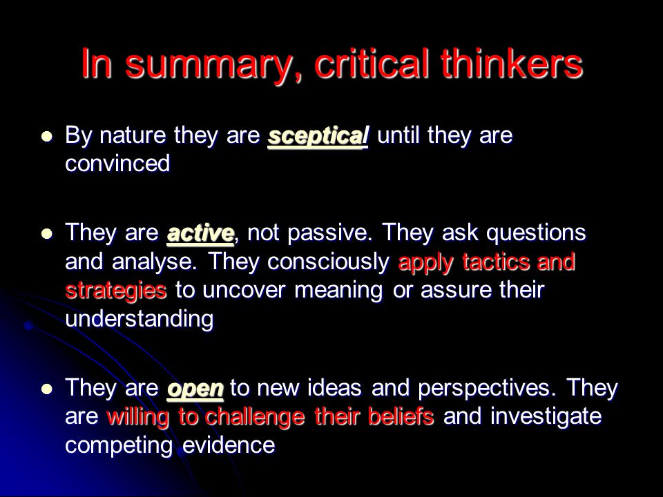 In summary, critical thinkers
