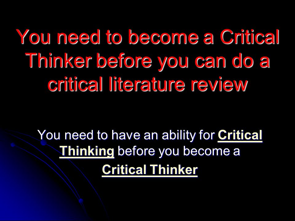 You need to have an ability for Critical Thinking before you become a