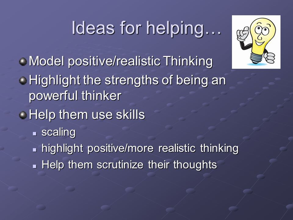 Ideas for helping… Model positive/realistic Thinking