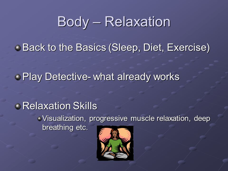 Body – Relaxation Back to the Basics (Sleep, Diet, Exercise)