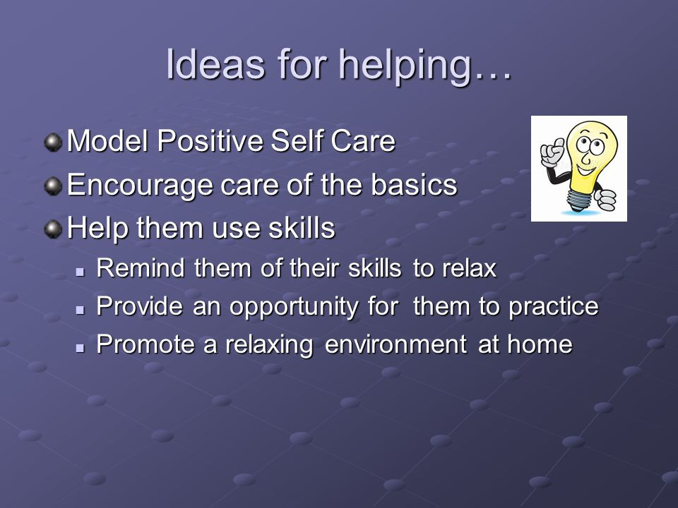 Ideas for helping… Model Positive Self Care