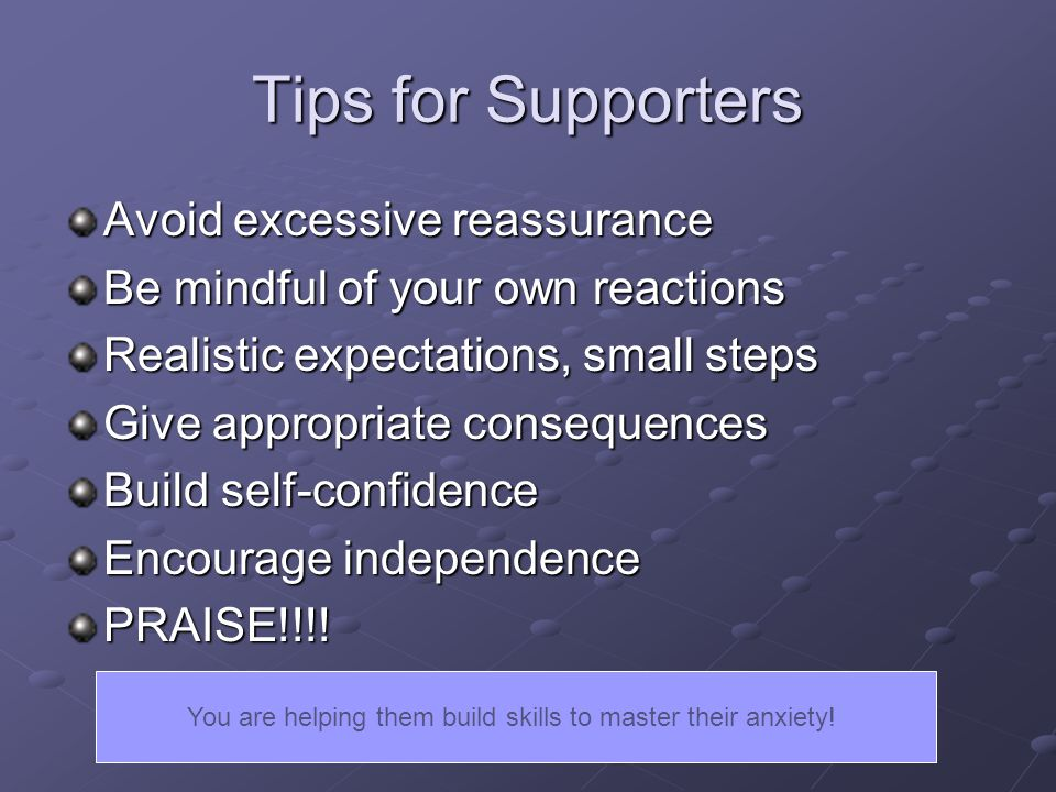You are helping them build skills to master their anxiety!