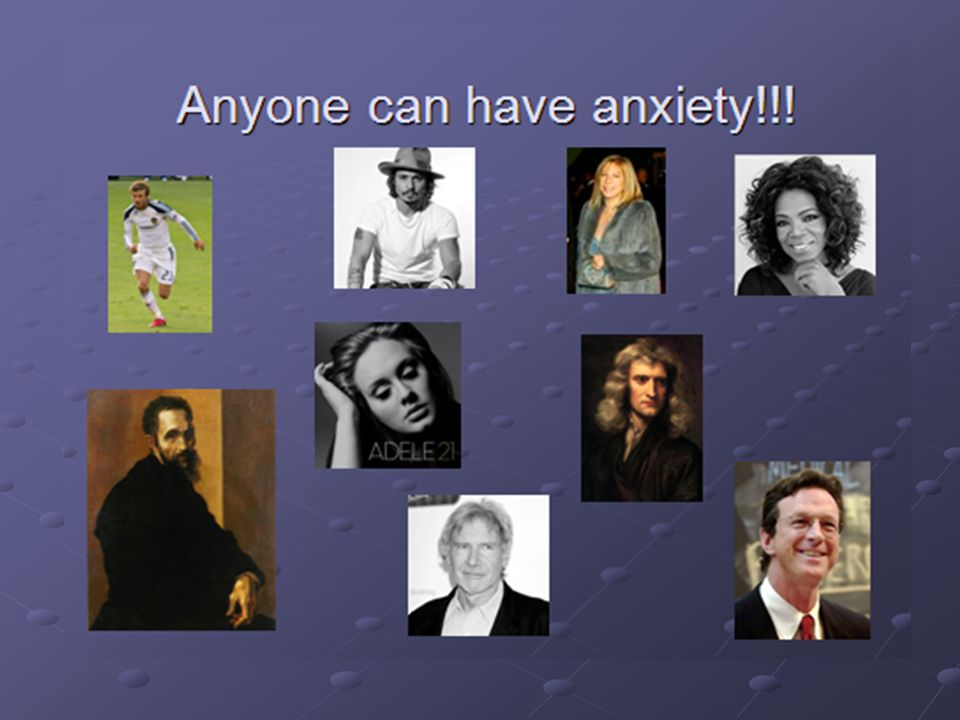 Important to point out that many famous people have anxiety.