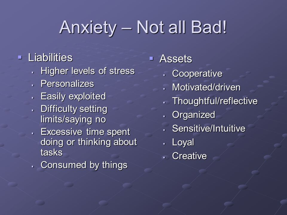 Anxiety – Not all Bad! Liabilities Assets Higher levels of stress