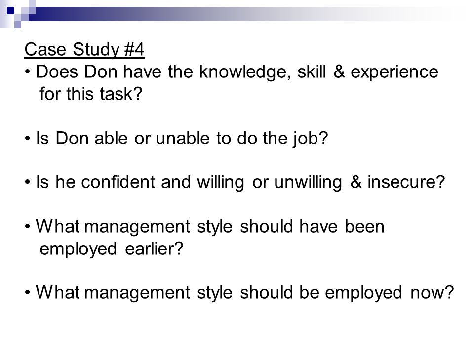 Case Study #4 Does Don have the knowledge, skill & experience. for this task Is Don able or unable to do the job