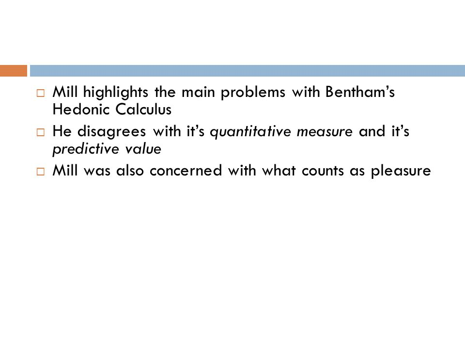 Mill highlights the main problems with Bentham's Hedonic Calculus