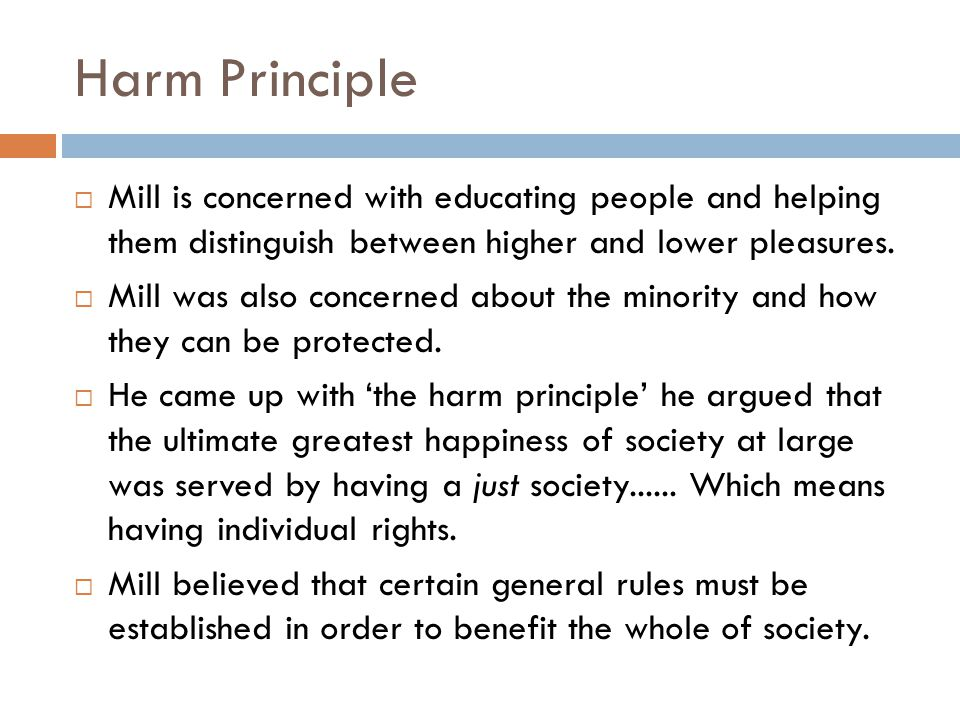 Harm Principle Mill is concerned with educating people and helping them distinguish between higher and lower pleasures.