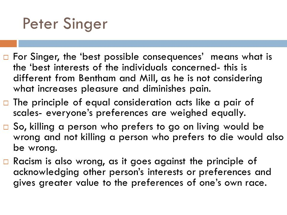 peter singer principle of the equal consideration of interests Equal consideration of moral interests means considering equally the moral welfare of animals as well as humans peter singer gave the concept wide circulation in his.