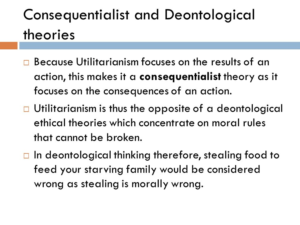 Consequentialist and Deontological theories